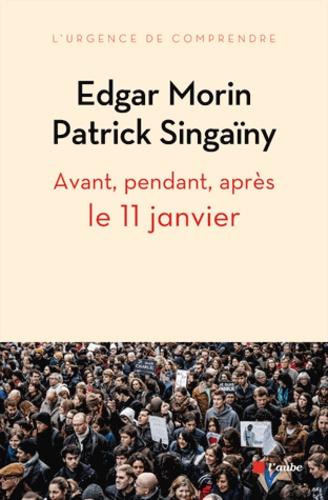 Edgar Morin et Patrick Singaïny - Avant, pendant, après le 11 janvier - Pour une nouvelle écriture collective de notre roman national.