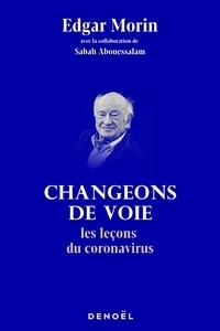 Edgar Morin - Changeons de voie - Les leçons du coronavirus.