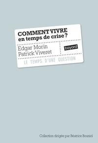 Edgar Morin et Patrick Viveret - Comment vivre en temps de crise ?.