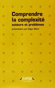 Edgar Morin - Comprendre la complexité - Auteurs et problèmes.
