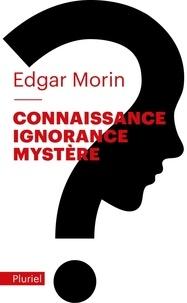 Edgar Morin - Connaissance, ignorance, mystère.