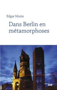 Ebook psp téléchargement gratuit Dans Berlin en métamorphoses  - Nouvelle édition