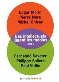 Edgar Morin et Pierre Nora - Des intellectuels jugent les médias - Tome 2.