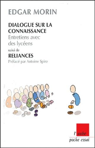 Edgar Morin - Dialogue sur la connaissance suivi de Reliances - Entretiens avec des lycéens.