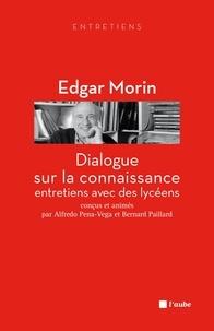 Edgar Morin - Dialogue sur la connaissance - Entretiens avec des lycéens.