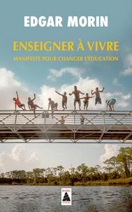 Edgar Morin - Enseigner à vivre - Manifeste pour changer l'éducation.
