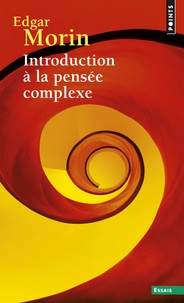 Edgar Morin - Introduction à la pensée complexe.