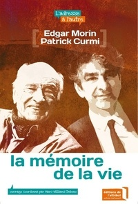 Edgar Morin et Patrick Curmi - La mémoire de la vie.