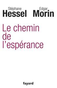 Edgar Morin et Stéphane Hessel - Le chemin de l'espérance.