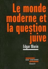 Edgar Morin - Le monde moderne et la question juive.