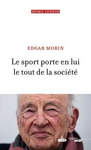 Edgar Morin - HOMO LUDENS  : Le sport porte en lui le tout de la société.