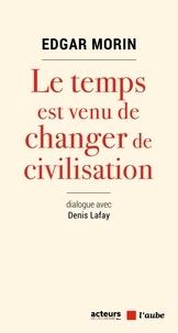 Ebooks magazines téléchargement gratuit Le temps est venu de changer de civilisation 9782815925044 par Edgar Morin, Denis Lafay
