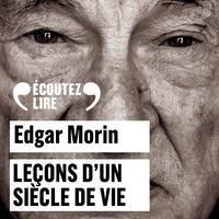 Edgar Morin et François Berland - Leçons d'un siècle de vie.