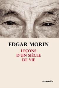 Edgar Morin - Leçons d'un siècle de vie.