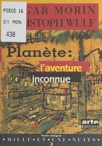 Edgar Morin et Christophe Wulf - Planète : l'aventure inconnue.