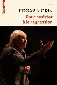 Edgar Morin - Pour résister à la régression.