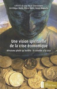 Edgar Morin et Pierre Rabhi - Une vision spirituelle de la crise économique - Altruisme plutôt qu'avidité : le remède à la crise.