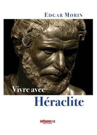 Edgar Morin - Vivre avec Héraclite.