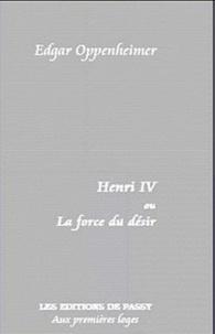 Edgar Oppenheimer - Henri IV ou La force du désir.