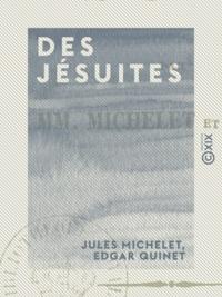 Edgar Quinet et Jules Michelet - Des jésuites.