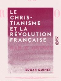 Edgar Quinet - Le Christianisme et la Révolution française.