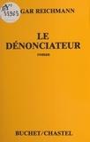 Edgar Reichmann et Elie Wiesel - Le Dénonciateur.
