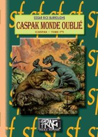 Edgar Rice Burroughs - Caspak Tome 1 : Caspak monde oublié.