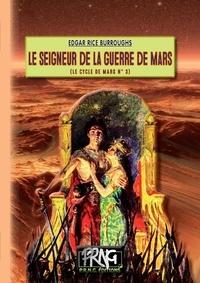 Edgar Rice Burroughs - Le Cycle de Mars Tome 3 : Le seigneur de la guerre de Mars.