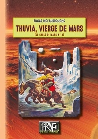 Edgar Rice Burroughs - Le Cycle de Mars Tome 4 : Thuvia, vierge de Mars.