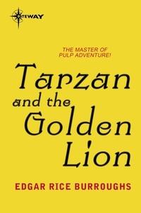 Edgar Rice Burroughs - Tarzan and the Golden Lion.