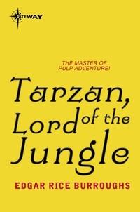 Edgar Rice Burroughs - Tarzan, Lord of the Jungle.