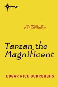 Edgar Rice Burroughs - Tarzan the Magnificent.