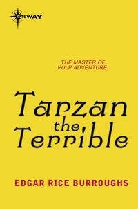 Edgar Rice Burroughs - Tarzan the Terrible.