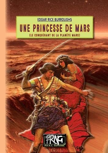 Une princesse de Mars. Le conquérant de la planète Mars