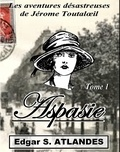Edgar S. Atlandes - Les aventures désastreuses de Jérôme Toutaloeil Tome 1 : Aspasie.