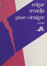 Edgar Smadja - Pisse-vinaigre.