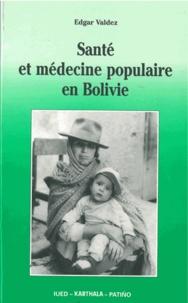 Edgar Valdez - Santé et médecine populaire en Bolivie.