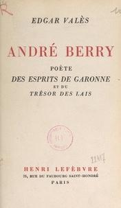"""Edgar Valès et Jean Picart Le Doux - André Berry - Poète des """"Esprits de Garonne"""" et du """"Trésor des lais""""."""