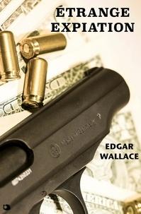 Edgar Wallace et Michel Epuy - Étrange expiation.