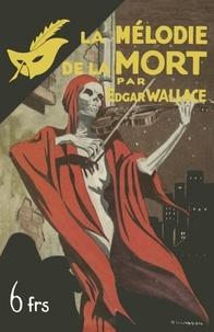 Edgar Wallace - La mélodie de la mort - Suivi de L'affaire du séminaire.