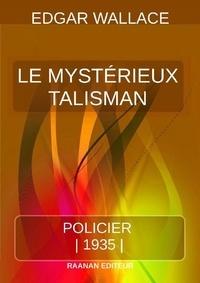 Edgar Wallace - Le Mystérieux Talisman.