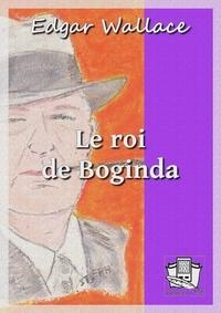 Edgar Wallace - Le roi de Boginda.