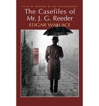 Edgar Wallace - The Casefiles of Mr J. G. Reeder.