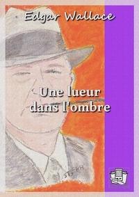 Edgar Wallace - Une lueur dans l'ombre.