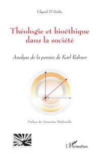Edgard El Haiby - Théologie et bioéthique chez Karl Rahner.