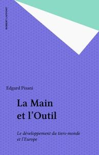 Edgard Pisani - La Main et l'outil - Le développement du Tiers monde et l'Europe.