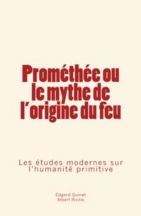 Edgard Quinet et A. Riville - Prométhée ou le mythe de l'origine du feu - Les études modernes sur l'humanité primitive.