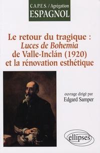 Edgard Samper et Danièle Miglos - Le retour du tragique : Luces de Bohemia de Valle-Inclan (1920) et la rénovation esthétique.