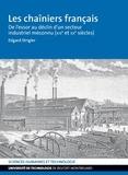 Edgard Strigler - Les chaîniers français - De l'essor au déclin d'un secteur industriel méconnu (XIXe et XXe siècles).