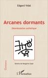 Edgard Vidal - Arcanes dormants - Déambulation esthétique.